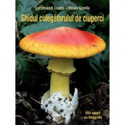 Carte: Ghidul culegatorului de ciuperci - autor Locsmandi Csaba
