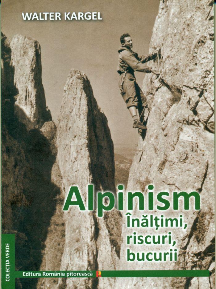 Romania Pitoreasca Walter Kargel Alpinism Inaltimi riscuri bucurii